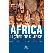África. Lições de Classe: Volume 1 - da ascensão islâmica ao século XIX