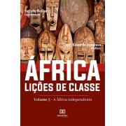 África. Lições de Classe: Volume 3 - a África independente