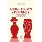 Águas, flores e perfumes: resistência negra, atabaques e justiça na República (Salvador - BA, 1890-1939)