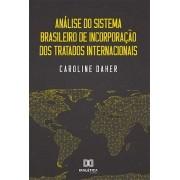 Análise do sistema brasileiro de incorporação dos tratados internacionais