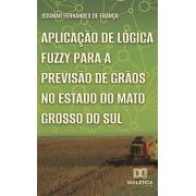 Aplicação de lógica fuzzy para a previsão de grãos no estado do Mato Grosso do Sul