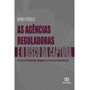 As agências reguladoras e o risco da captura: os desafios para uma maior autonomia do sistema regulatório brasileiro