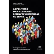 As políticas educacionais e desenvolvimentistas no Brasil: o antagonismo entre o trabalhismo e o liberalismo