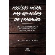 Assédio moral nas relações de trabalho: uma análise da percepção dos servidores de uma Instituição Pública