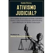 Ativismo judicial?: uma análise da atuação do Poder Judiciário frente à Discricionariedade Administrativa para efetivaçã