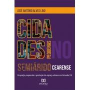 Cidades pequenas no semiárido cearense: ocupação, expansão e produção do espaço urbano em Catunda/CE