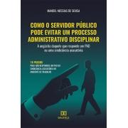 Como o servidor público pode evitar um processo administrativo disciplinar: a angústia daquele que responde um PAD ou uma sindicância acusatória