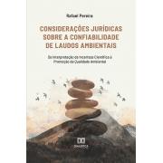 Considerações jurídicas sobre a confiabilidade de laudos ambientais: da interpretação da incerteza científica à promoção da qualidade ambiental