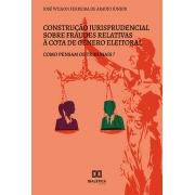 Construção jurisprudencial sobre fraudes relativas à cota de gênero eleitoral: como pensam os tribunais?