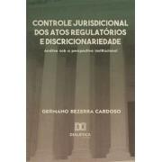 Controle jurisdicional dos atos regulatórios e discricionariedade: análise sob a perspectiva institucional