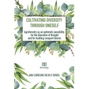 Cultivating diversity through oneself: agroforestry as an optimistic possibility for the liberation of thought and for building compost fut