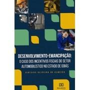 Desenvolvimento-emancipação: o caso dos incentivos fiscais do setor automobilístico no Estado de Goiás