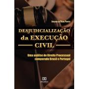 Desjudicialização da execução civil: uma análise do Direito Processual comparado Brasil e Portugal