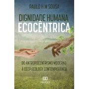 Dignidade humana ecocêntrica: do antropocentrismo moderno à deep ecology contemporânea