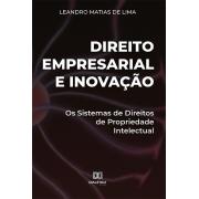 Direito empresarial e inovação: os sistemas de direitos de propriedade intelectual