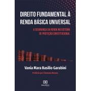 Direito fundamental à renda básica universal: a segurança da renda no sistema de proteção constitucional