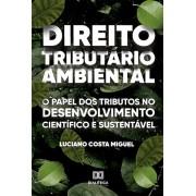 Direito Tributário Ambiental: o papel dos tributos no desenvolvimento científico e sustentável