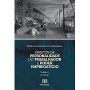 Direitos da personalidade do trabalhador e poder empregatício - Volume 1