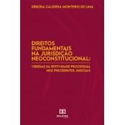 Direitos fundamentais na jurisdição neoconstitucional: veredas da efetividade processual nos precedentes judiciais