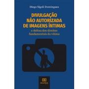 Divulgação não autorizada de imagens íntimas: e defesa dos direitos fundamentais da vítima