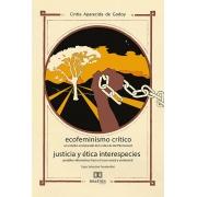 Ecofeminismo crítico justicia y ética interespecies: un estudio comparado de la obra de Val Plumwood posibles alternativas hacia el caos social y ambient