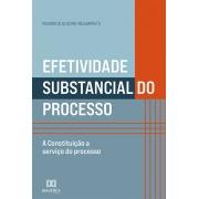 Efetividade substancial do processo: a Constituição a serviço do processo