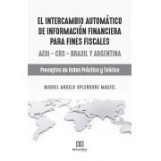 El intercambio automático de información financiera para fines fiscales: AEOI ? CRS ? Brasil y Argentina : preceptos de orden práctico y teórico