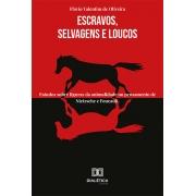 Escravos, selvagens e loucos: estudos sobre figuras da animalidade no pensamento de Nietzsche e Foucault