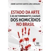 Estado da Arte e as Determinantes Causais dos Homicídios no Brasil