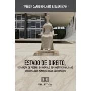 Estado de Direito, Separação de Poderes e Controle de Constitucionalidade da Norma pelo administrador destinatário