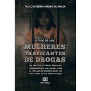 Estudo de caso: mulheres traficantes de drogas no instituto penal feminino desembargador Auri Moura Costa em Fortale
