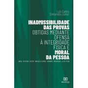 Inadmissibilidade das provas obtidas mediante ofensa à integridade física e moral da pessoa: uma visão luso-brasileira sobre provas ilícitas