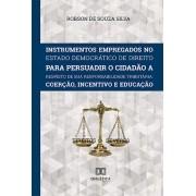 Instrumentos Empregados no Estado Democrático de Direito para persuadir o cidadão a respeito de sua responsabilidade tributária: coerção, incentivo e educação