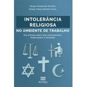 Intolerância religiosa no ambiente de trabalho: um estudo sobre seus mecanismos, implicações e soluções