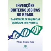 Invenções biotecnológicas no Brasil e a proteção de sequências biológicas por patentes