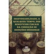 Irrevogabilidade, a qualquer tempo, dos Benefícios Fiscais na condição de Isenções Onerosas