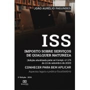 ISS Imposto sobre Serviços de qualquer Natureza (Edição atualizada pela Lei Compl. no 175 de 23 de setembro de 2020): conhecer para bem aplicar - aspectos legais e prática fiscalizatória