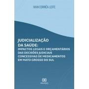 Judicialização da saúde: impactos legais e orçamentários das decisões judiciais concessivas de medicamentos em Mato Grosso do