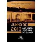 Junho de 2013: agir direto, violência e democracia