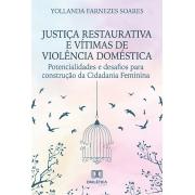 Justiça restaurativa e vítimas de violência doméstica: potencialidades e desafios para construção da cidadania feminina