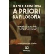 Kant e a história a priori da filosofia: os artifícios da reflexão e a ideia do tribunal na Crítica da Razão Pura