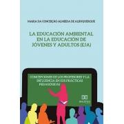 La Educación Ambiental en la Educación de jóvenes y adultos (EJA): concepciones de los profesores y la influencia en sus prácticas pedagógicas