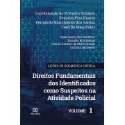 Lições de Dogmática Crítica: direitos fundamentais dos identificados como suspeitos na atividade policial - Volume 1