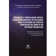 Mediação e conciliação digital como ferramentas de soluções para o retorno do crédito concedido no âmbito do Sistema Financeiro: a pandemia no processo de aceleração digital e a inadimplência