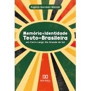 Memória e Identidade Teuto-Brasileira: em Cerro Largo, Rio Grande Do Sul