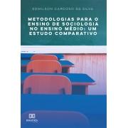 Metodologias para o ensino de sociologia no Ensino Médio: um estudo comparativo