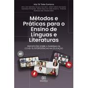 Métodos e práticas para o ensino de línguas e literaturas: percepções sobre a pandemia da Covid-19, interferências na educação