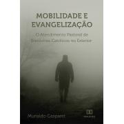 Mobilidade e evangelização: o atendimento pastoral de Brasileiros católicos no exterior