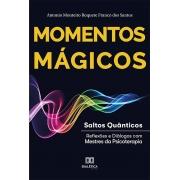Momentos mágicos: saltos quânticos : reflexões e diálogos com mestres da psicoterapia