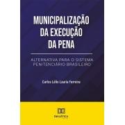 Municipalização da Execução da Pena: alternativa para o Sistema Penitenciário Brasileiro